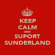 KEEP CALM AND SUPORT SUNDERLAND - Personalised Poster large