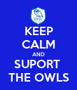 KEEP CALM AND SUPORT  THE OWLS - Personalised Poster large