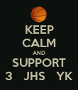 KEEP CALM AND SUPPORT 3   JHS   YK - Personalised Poster small