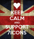 KEEP CALM AND SUPPORT 7ICONS - Personalised Poster large