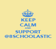 KEEP CALM AND SUPPORT @8SCHOOLASTIC - Personalised Poster large