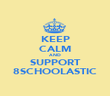 KEEP CALM AND SUPPORT 8SCHOOLASTIC - Personalised Poster large