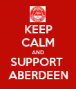KEEP CALM AND SUPPORT  ABERDEEN - Personalised Poster large