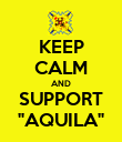 """KEEP CALM AND SUPPORT """"AQUILA"""" - Personalised Poster large"""