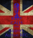 KEEP CALM AND Support  Ashton RFC - Personalised Poster large