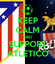 KEEP CALM AND SUPPORT ATLETICO - Personalised Poster large
