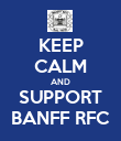 KEEP CALM AND SUPPORT BANFF RFC - Personalised Poster large
