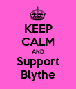 KEEP CALM AND Support Blythe - Personalised Poster large