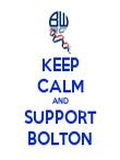 KEEP CALM AND SUPPORT BOLTON - Personalised Poster large