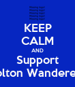 KEEP CALM AND Support Bolton Wanderers - Personalised Poster large