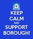 KEEP CALM AND SUPPORT BOROUGH! - Personalised Poster large