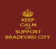 KEEP CALM AND SUPPORT BRADFORD CITY - Personalised Poster large