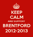 KEEP CALM AND SUPPORT BRENTFORD 2012-2013 - Personalised Poster large