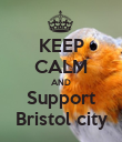 KEEP CALM AND Support Bristol city - Personalised Poster large
