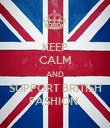 KEEP CALM AND SUPPORT BRITISH FASHION  - Personalised Poster large