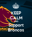 KEEP CALM AND Support Broncos - Personalised Poster large