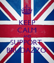 KEEP CALM AND SUPPORT  BRUDAZZO  - Personalised Poster large