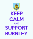 KEEP CALM AND SUPPORT BURNLEY - Personalised Poster large