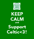 KEEP CALM and Support Celtic<3! - Personalised Poster large