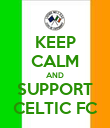 KEEP CALM AND SUPPORT CELTIC FC - Personalised Poster small