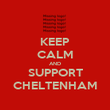 KEEP CALM AND SUPPORT CHELTENHAM - Personalised Poster large