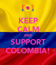 KEEP CALM AND SUPPORT COLOMBIA! - Personalised Poster large