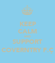 KEEP CALM AND SUPPORT COVERNTRY F.Ç - Personalised Poster large