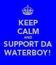KEEP CALM AND SUPPORT DA WATERBOY! - Personalised Poster large