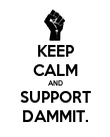 KEEP CALM AND SUPPORT DAMMIT. - Personalised Poster large