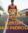 KEEP CALM AND SUPPORT DANI PEDROSA - Personalised Poster large