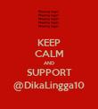 KEEP CALM AND SUPPORT @DikaLingga10 - Personalised Poster large