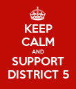 KEEP CALM AND SUPPORT DISTRICT 5 - Personalised Poster large