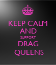KEEP CALM AND SUPPORT DRAG  QUEENS - Personalised Poster large