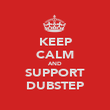 KEEP CALM AND SUPPORT DUBSTEP - Personalised Poster large