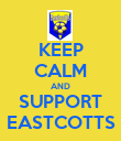 KEEP CALM AND SUPPORT EASTCOTTS - Personalised Poster large
