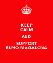KEEP CALM AND SUPPORT ELMO MAGALONA - Personalised Poster large