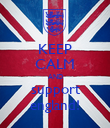KEEP CALM AND support england! - Personalised Poster large