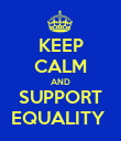 KEEP CALM AND SUPPORT EQUALITY  - Personalised Poster large
