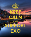 KEEP CALM AND SUPPORT EXO - Personalised Poster large