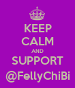 KEEP CALM AND SUPPORT @FellyChiBi - Personalised Poster large