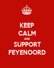 KEEP CALM AND SUPPORT FEYENOORD - Personalised Poster large