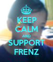 KEEP CALM AND SUPPORT FRENZ - Personalised Poster large