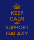 KEEP CALM AND SUPPORT GALAXY - Personalised Poster large