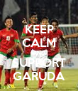 KEEP CALM AND SUPPORT GARUDA - Personalised Poster large