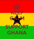 KEEP CALM AND SUPPORT GHANA - Personalised Poster large