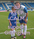 KEEP CALM AND support Gillingham - Personalised Poster large