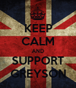 KEEP CALM AND SUPPORT GREYSON - Personalised Poster large