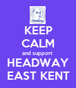 KEEP CALM and support  HEADWAY EAST KENT - Personalised Poster large