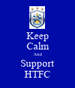 Keep Calm And Support HTFC - Personalised Poster large