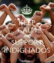 KEEP CALM AND SUPPORT INDIGNADOS - Personalised Poster large